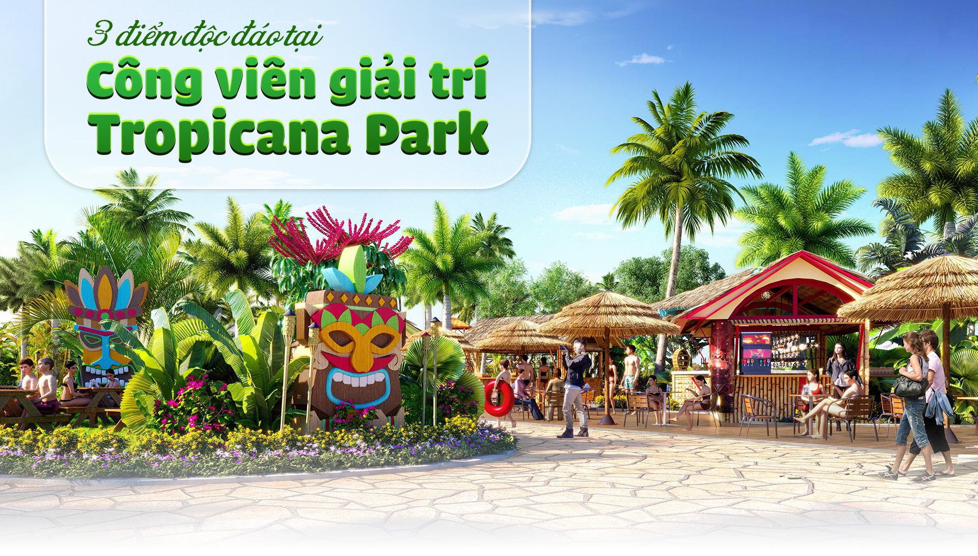 3 điểm độc đáo tại Công viên giải trí Tropicana Park 1